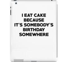 I eat cake because its somebody's birthday somewhere iPad Case/Skin