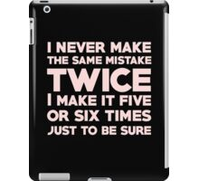 I never make the same mistake twice, I make it five or six times, just to be sure iPad Case/Skin