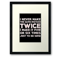 I never make the same mistake twice, I make it five or six times, just to be sure Framed Print