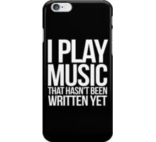 I play music that hasn't been written yet iPhone Case/Skin