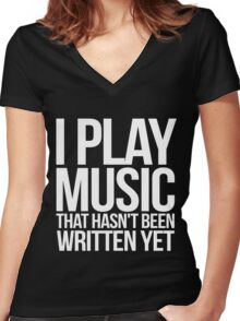 I play music that hasn't been written yet Women's Fitted V-Neck T-Shirt