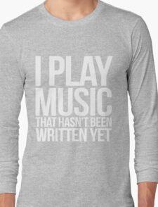 I play music that hasn't been written yet Long Sleeve T-Shirt