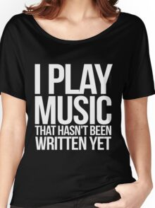 I play music that hasn't been written yet Women's Relaxed Fit T-Shirt