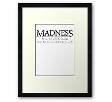 Madness The voice at the end of the day saying, Hey, is there room in your head for just one more Framed Print
