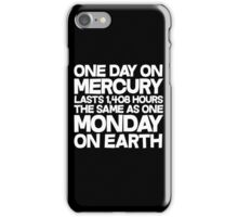 One day on mercury lasts 1,408 hours The same as one Monday on Earth  iPhone Case/Skin