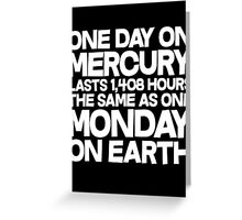 One day on mercury lasts 1,408 hours The same as one Monday on Earth  Greeting Card
