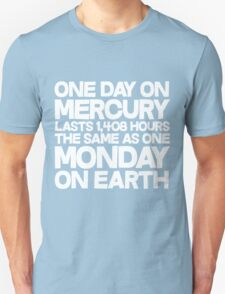 One day on mercury lasts 1,408 hours The same as one Monday on Earth  T-Shirt