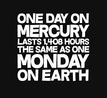 One day on mercury lasts 1,408 hours The same as one Monday on Earth  Unisex T-Shirt
