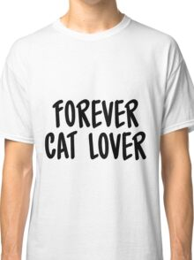Forever cat lover Classic T-Shirt