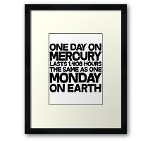 One day on mercury lasts 1,408 hours The same as one Monday on Earth Framed Print