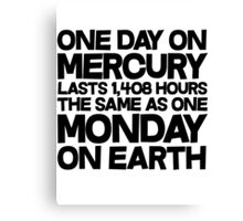 One day on mercury lasts 1,408 hours The same as one Monday on Earth Canvas Print