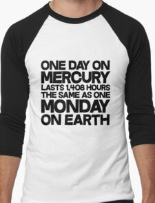 One day on mercury lasts 1,408 hours The same as one Monday on Earth Men's Baseball ¾ T-Shirt