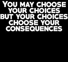 You may choose your choices, but your choices choose your consequences by SlubberBub