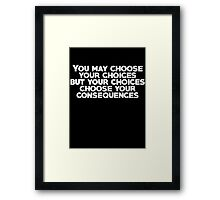 You may choose your choices, but your choices choose your consequences Framed Print