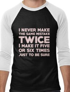 I never make the same mistake twice, I make it five or six times, just to be sure Men's Baseball ¾ T-Shirt