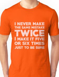 I never make the same mistake twice, I make it five or six times, just to be sure Unisex T-Shirt