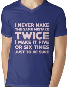 I never make the same mistake twice, I make it five or six times, just to be sure Mens V-Neck T-Shirt