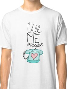 Call Me Maybe Classic T-Shirt