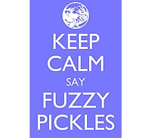 """Keep Calm Say, """"Fuzzy Pickles."""" Photographic Print"""
