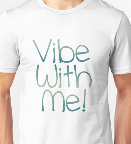 Vibe With Me Unisex T-Shirt