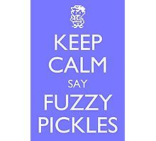 """Keep Calm Say, """"Fuzzy Pickles"""" - Ness Design Photographic Print"""