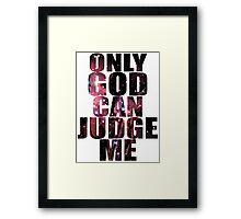 Only God Can Judge Me Framed Print