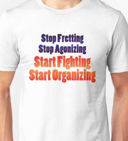 Stop Agonizing, Start Organizing - White background Unisex T-Shirt