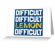 It won't be easy peasy lemon squeezy... Greeting Card
