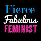 Fierce Fabulous Feminist by fishbiscuit