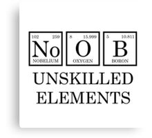 Noob - unskilled elements Canvas Print