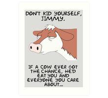 Don't kid yourself jimmy Art Print