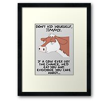 Don't kid yourself jimmy Framed Print
