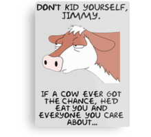 Don't kid yourself jimmy Metal Print