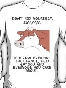 Don't kid yourself jimmy T-Shirt