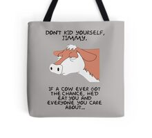 Don't kid yourself jimmy Tote Bag