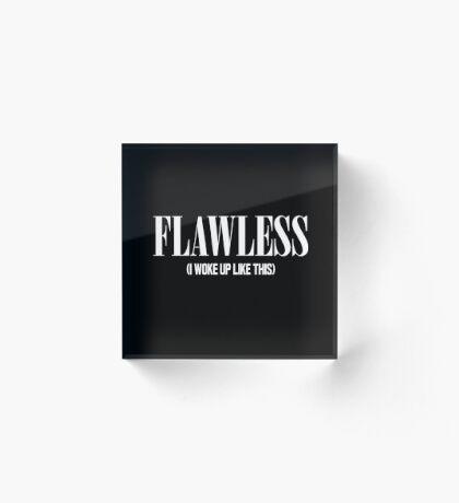 Flawless (I Woke Up Like This) Acrylic Block