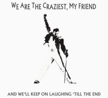 We are the craziest T-Shirt