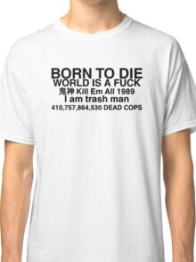 born to die is a fucK Classic T-Shirt