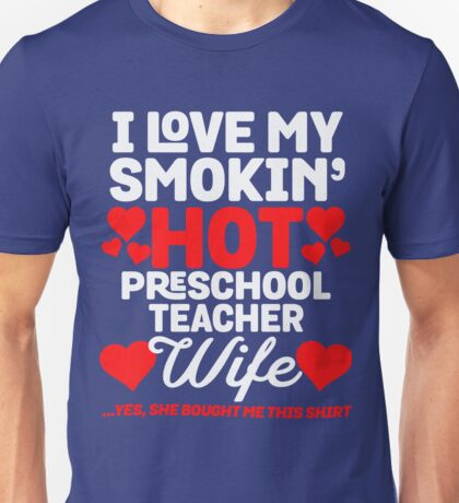My Hot Preschool Teacher Wife  Unisex T-Shirt