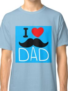I Love Dad Classic T-Shirt