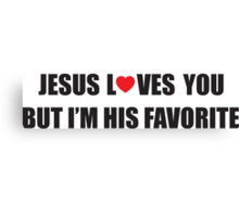 Jesus loves you, but I'm his favorite Canvas Print