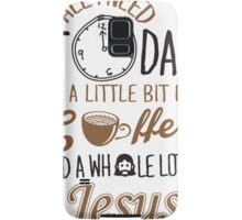 All I Need Today Is A Little Bit Of Coffee And Whole Lot Of Jesus  Samsung Galaxy Case/Skin