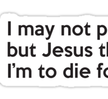 I may not perfect but Jesus thinks I'm to die for Sticker