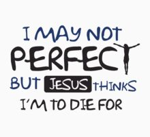 I may not perfect but Jesus thinks I'm to die for T-Shirt