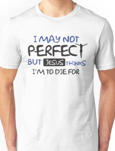 I may not perfect but Jesus thinks I'm to die for Unisex T-Shirt