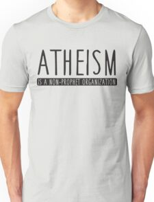 Atheism is a non-prophet organization Unisex T-Shirt
