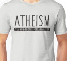 Atheism is a non-prophet organization Unisex T-Shirt