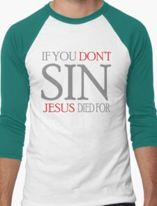 If you don't sin, Jesus died for nothing Men's Baseball ¾ T-Shirt