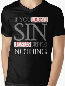 If you don't sin, Jesus died for nothing Mens V-Neck T-Shirt