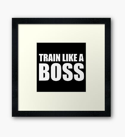Train Like a Boss - Gym Quote Framed Print